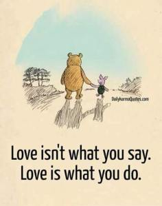 love is not what you say it is what you do pooh