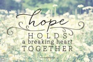 hope holds a breaking heart together