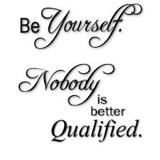 be yourself no one is better qualified