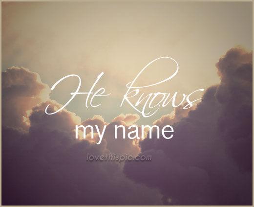 He Knows MyName
