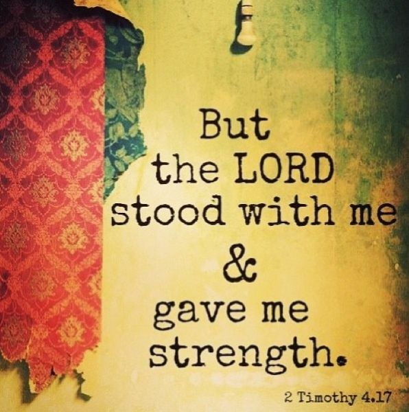 but the lord stood with me and gave me strength