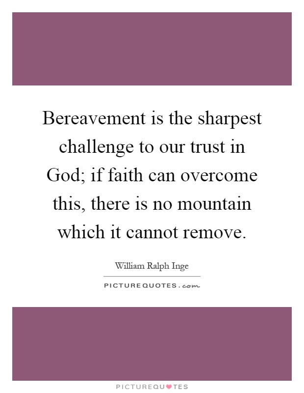 bereavement-is-the-sharpest-challenge-to-our-trust-in-god-if-faith-can-overcome-this-there-is-no-quote-1