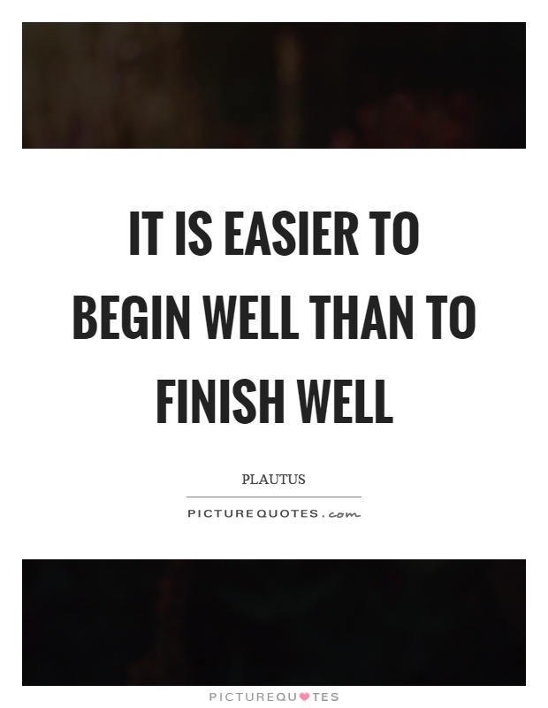 easier-to-begin-than-finish-well
