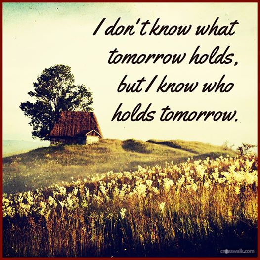 i-dont-know-what-tomorrow-holds-but-i-know-who-holds-tomorrow