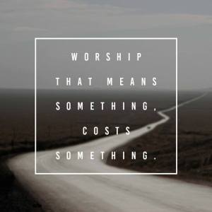 worship-that-means-something-costs-something