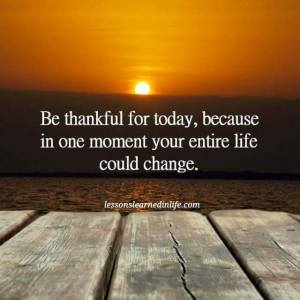 be-thankful-for-today-change-in-one-moment