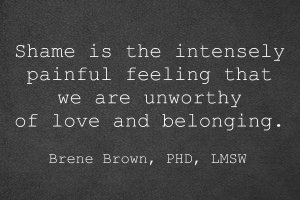 shame-is-the-intensely-painful-feeling-we-are-unloveable-brene-brown