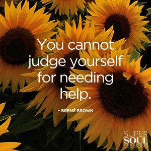 cannot judge yourself for needing help