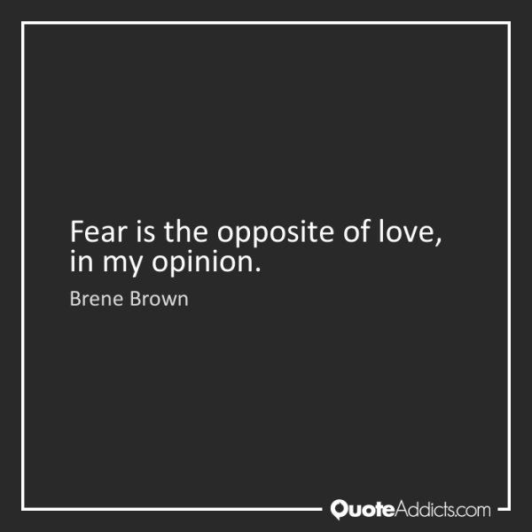 fear is the opposite of love brene brown