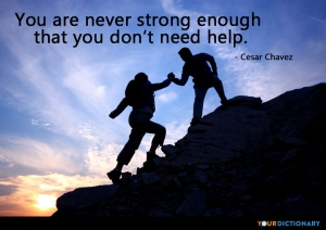 you are never strong enough that you dont need help