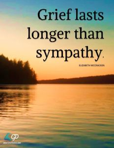 grief lasts longer than sympathy