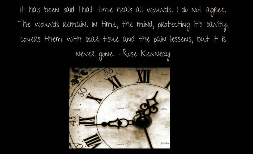 it has been said that time heals all wounds rose kennedy clock