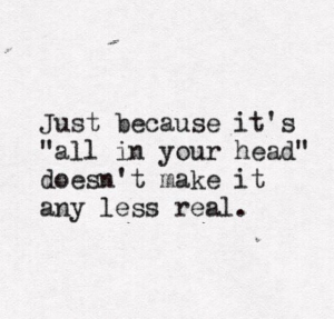 just because its all in your head