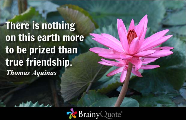 nothing on earth to be more prized than friendship
