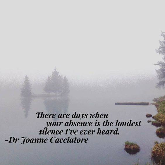days when your absence is the loudest silence ive ever heard