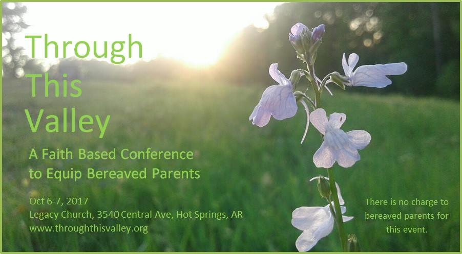 Through This Valley Conference for Bereaved Parents-Don't Miss It!!