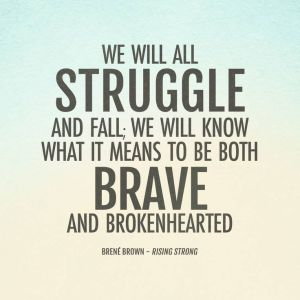 we will all struggle and fall brene brown