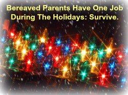 bereaved parents have one job during the holidays to survive