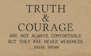 truth and courage are not always comfortable brene brown
