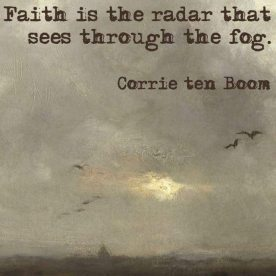 faith is the radar that sees through the fog