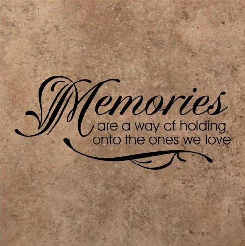 memories are a way of holding onto the ones we love