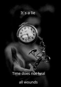 time does not heal its a lie