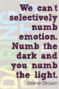 cannot selectively numb emotion brene brown