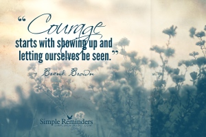 courage starts with showing up and letting ourselves be seen brene brown