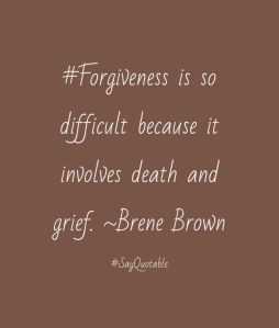 forgiveness is difficult because it involves death and grief brene brown