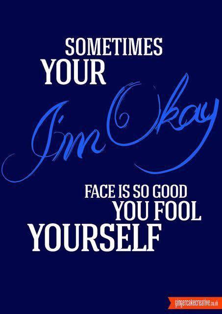 im ok face fools myself