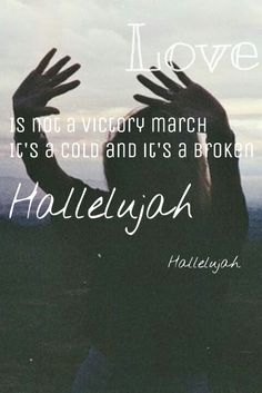 love is a cold and broken hallelujah