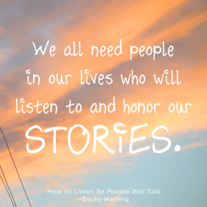 we all need people who will listen to our stories