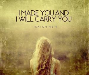 i made you and i will carry you