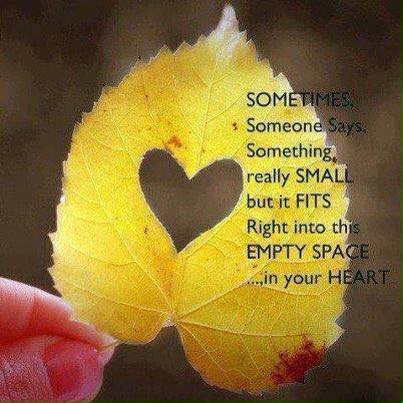 says something small but fits into the empty space in your heart