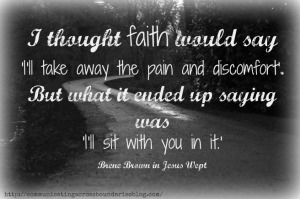faith says i will sit with you in the pain