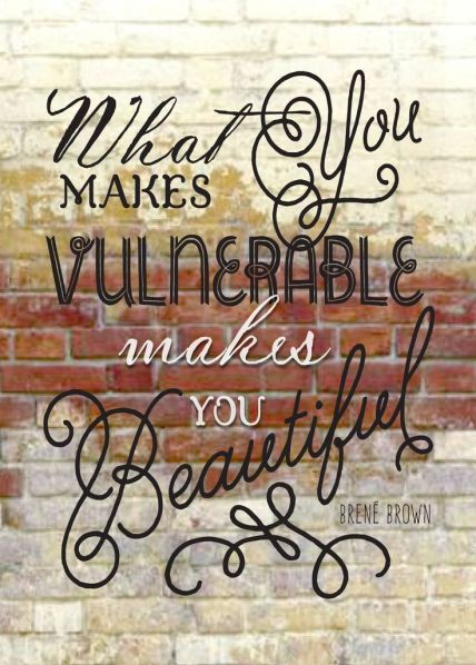 what makes you vulnerable makes you beautiful