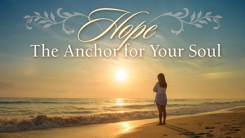 hope the anchor for your soul
