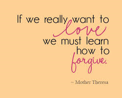 If we really want to love must leran to forgive