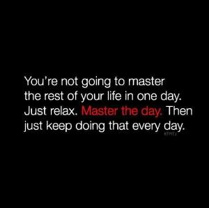 not going to master your life in one day