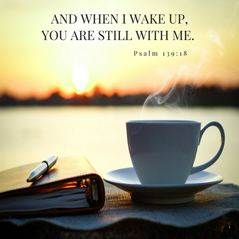 and when I wake up you are still with me