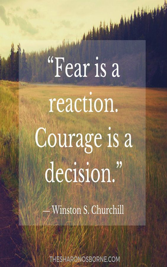 fear is a reaction courage is a decision