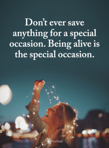 dont save for special occassion