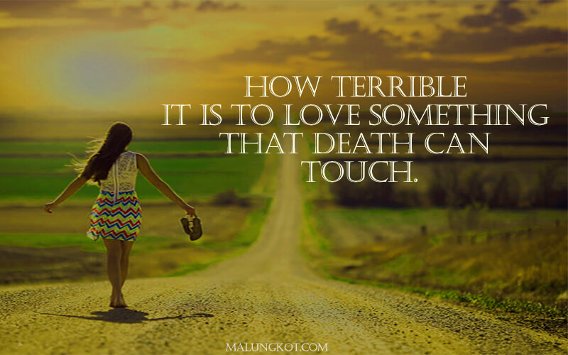 It Is Terrible To Love Something That Death Can Touch
