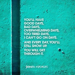 you will have good days bad days keep showing up