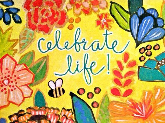 Life is a Gift-Celebrate!  Every. Single. Day.