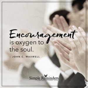 encouragement is oxygen to the soul