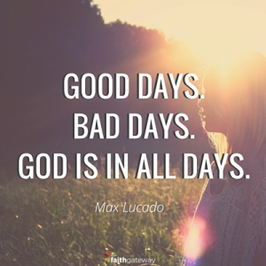 good day bad day god is in all days lucado