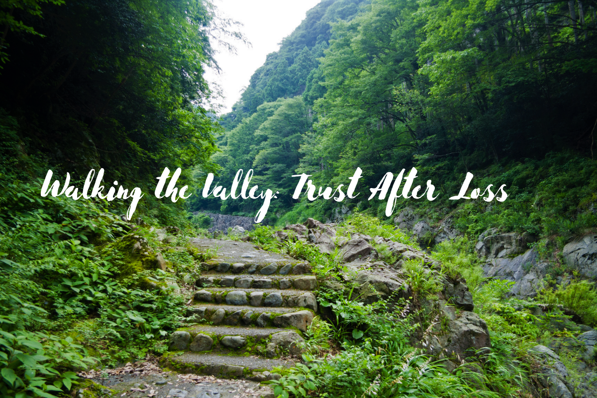 Walking the Valley: Trust After Loss