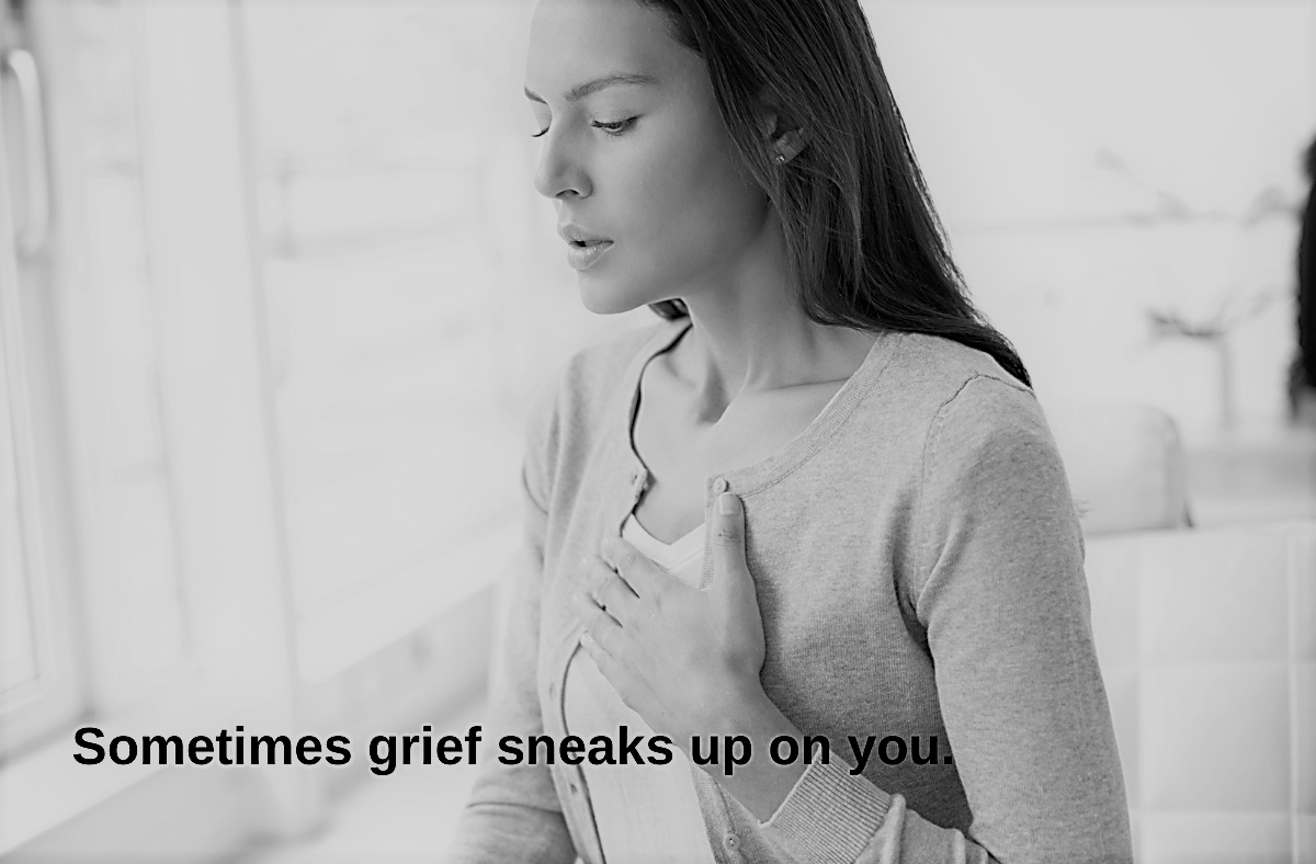 Sometimes Grief Sneaks Up On You