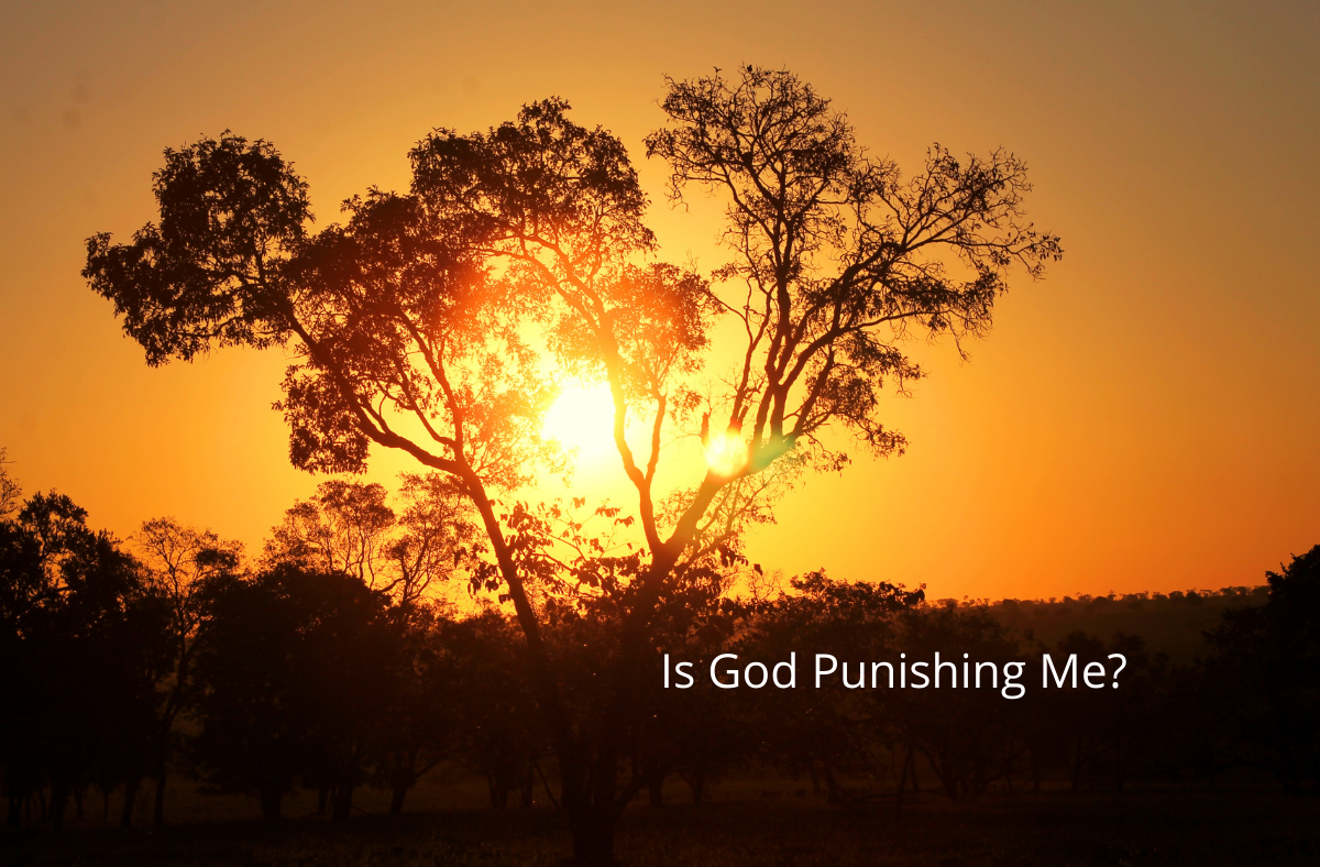 "Do You Ever Wonder, ""Is God Punishing Me?"""